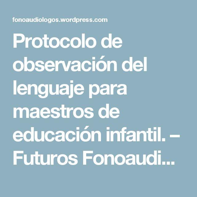 Protocolo de observación del lenguaje para maestros de educación infantil.  – Futuros Fonoaudiólogos