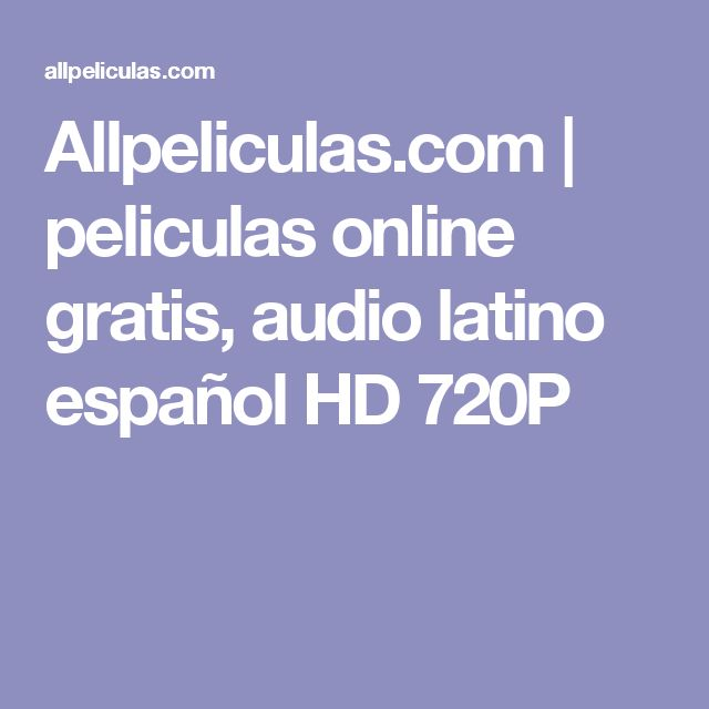 Allpeliculas.com   peliculas online gratis, audio latino español HD 720P
