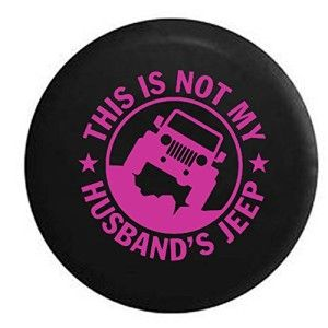 This is NOT My Husband's Jeep Ladies Jeep Spare Tire Cover