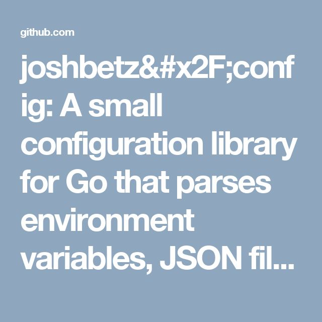 joshbetz/config: A small configuration library for Go that parses environment variables, JSON files, and reloads automatically on SIGHUP