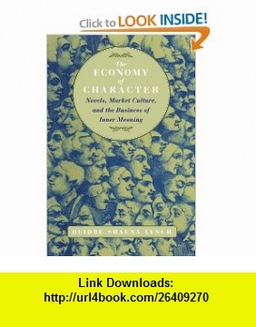 The Economy of Character Novels, Market Culture, and the Business of Inner Meaning (9780226498201) Deidre Shauna Lynch , ISBN-10: 0226498204  , ISBN-13: 978-0226498201 ,  , tutorials , pdf , ebook , torrent , downloads , rapidshare , filesonic , hotfile , megaupload , fileserve