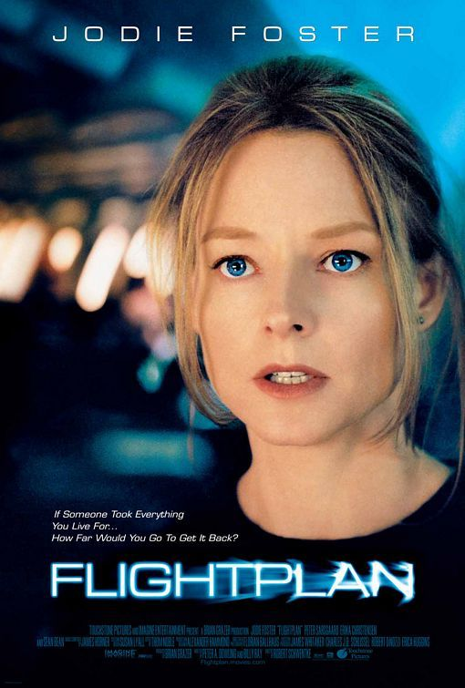 Flight Plan (2005) Kyle Pratt is on a trans-Atlantic flight when her daughter vanishes, but the captain and air marshal begin to doubt that the child was ever on board. With no support from the plane's staff, Kyle can only rely on herself to find her little girl. Jodie Foster, Peter Sarsgaard, Sean Bean...18b