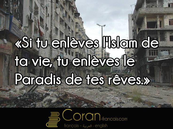 """Si tu enlèves l'Islam de ta vie, tu enlèves le paradis de tes rêves."""