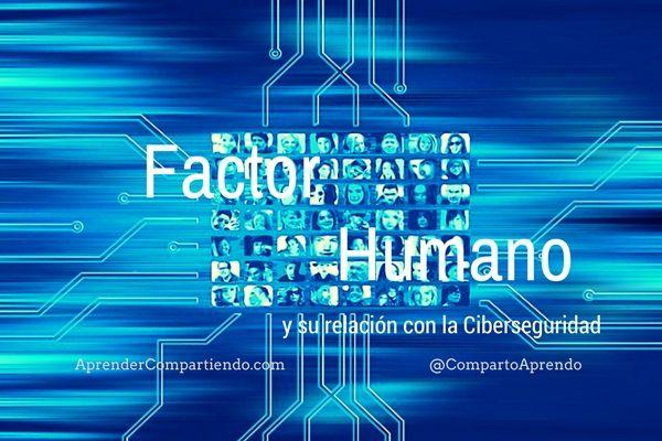 Factor Humano y su relación con la ciberseguridad.  Se afirma muy a menudo que el Factor Humano o sea nosotros las personas, llegamos a ser el eslabón más débil en el entono actual de la ciberseguridad,