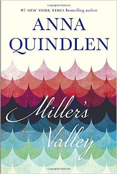 Lit and Life: Miller's Valley by Anna Quindlen