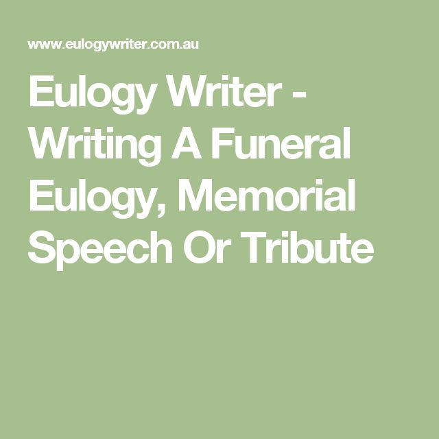 writing a funeral speech Celebrating your mother's life through eulogy your mother was a one-of-a-kind individual and deserves to be honored and celebrated in a way that only her child could convey.