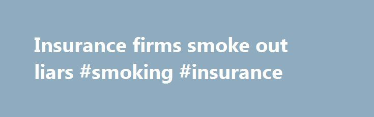 Insurance firms smoke out liars #smoking #insurance http://australia.remmont.com/insurance-firms-smoke-out-liars-smoking-insurance/  # Insurance firms smoke out liars by JENNY HOPE, Daily Mail Smokers who tell life insurance companies they have kicked the habit could face tests to see if they are lying. Their attempts to get cheaper insurance will exposed by a new urine test. It is claimed to be the first quick, convenient and cheap method of spotting fraudsters. Smokers have to pay up to…