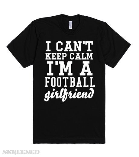I can't keep Calm I'm a Football girlfriend | I can't keep Calm I'm a Football girlfriend #Skreened
