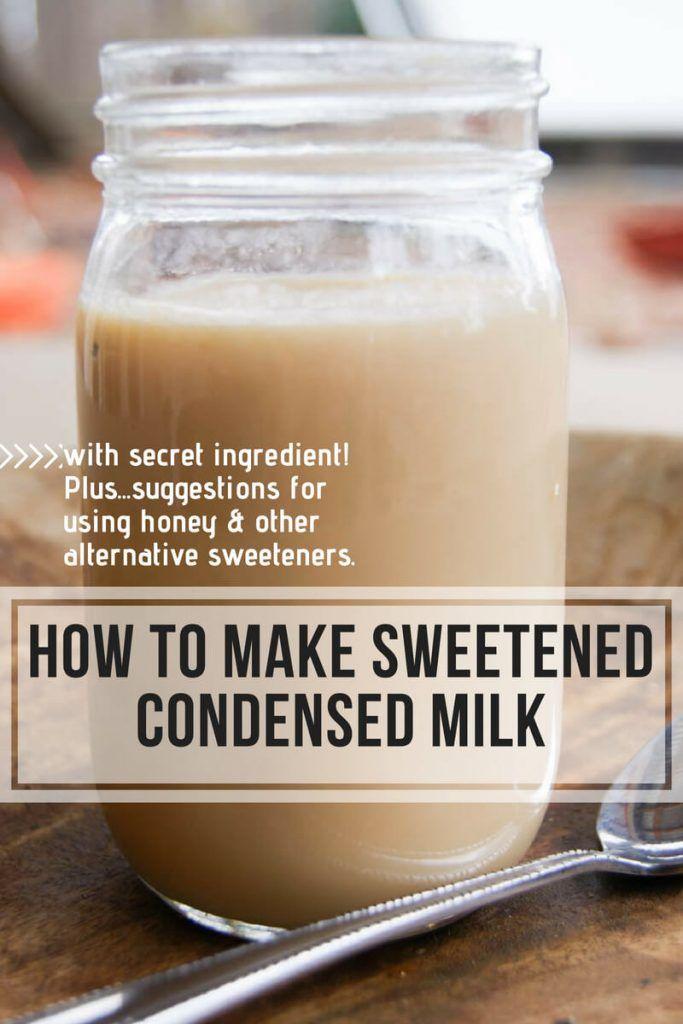 How To Make Sweetened Condensed Milk Recipe Homemade Sweetened Condensed Milk Homemade Condensed Milk Condensed Milk Recipes