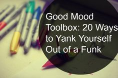 Good Mood Toolbox: 20 Ways to Pull Yourself Out of a Funk - Blog - The Rule…