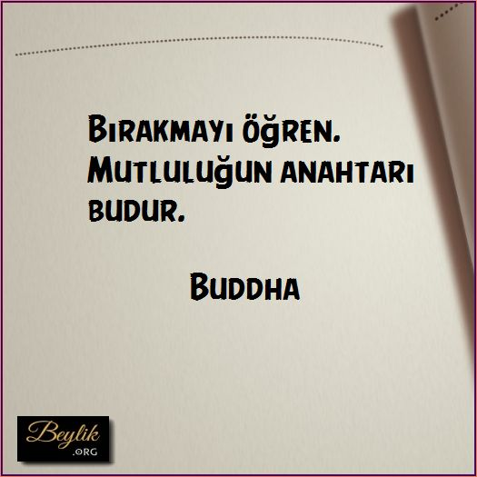 Bırakmayı öğren. Mutluluğun anahtarı budur. Buddha Follow Related Post Özdemir Asaf views 7 Latince Deyiş views 5 İspanyol Atasözü views 2 Buddha views 5 Sokrates views 9 Aristippos views 4