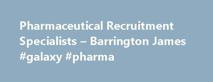 Pharmaceutical Recruitment Specialists – Barrington James #galaxy #pharma http://pharma.remmont.com/pharmaceutical-recruitment-specialists-barrington-james-galaxy-pharma/  #pharma recruitment agencies # Barrington James are experts in providing the full range of human resources solutions for all sectors and specialities of the pharmaceutical, medical devices and healthcare industries, including: The Twin Keys of Success Barrington James is a uniquely successful specialist recruitment…