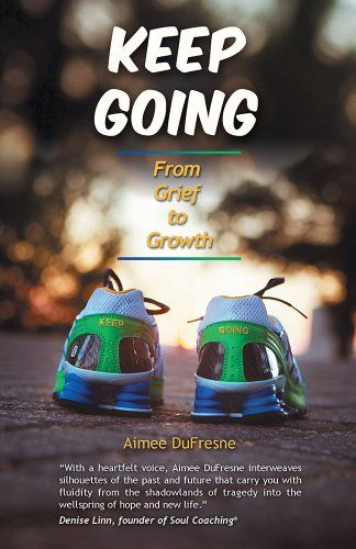 Keep Going: From Grief to Growth eBook: Aimee DuFresne: Amazon.co.uk: Kindle Store