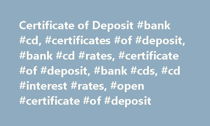 Certificate of Deposit #bank #cd, #certificates #of #deposit, #bank #cd #rates, #certificate #of #deposit, #bank #cds, #cd #interest #rates, #open #certificate #of #deposit http://eritrea.remmont.com/certificate-of-deposit-bank-cd-certificates-of-deposit-bank-cd-rates-certificate-of-deposit-bank-cds-cd-interest-rates-open-certificate-of-deposit/  # Certificate of Deposit (CD) Penalty for early withdrawal may apply. Fees may reduce earnings on the account. Experience the difference when you…