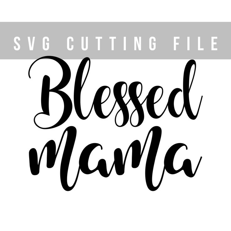 Blessed Mama Svg Cutting File Mother S Day Svg Cricut File