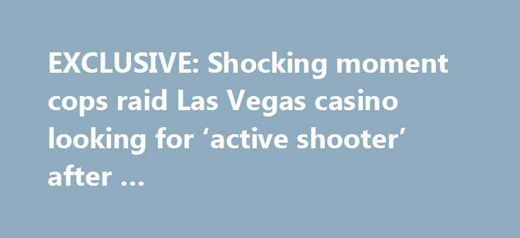 EXCLUSIVE: Shocking moment cops raid Las Vegas casino looking for 'active shooter' after … http://casino4uk.com/2017/08/27/exclusive-shocking-moment-cops-raid-las-vegas-casino-looking-for-active-shooter-after/  Dramatic video footage captured by DailyMail.com shows the moment chaos erupted inside a Las Vegas casino after gun shots were reported just ...The post EXCLUSIVE: Shocking moment cops raid Las Vegas casino looking for 'active shooter' after … appeared first on Casino4uk.com.