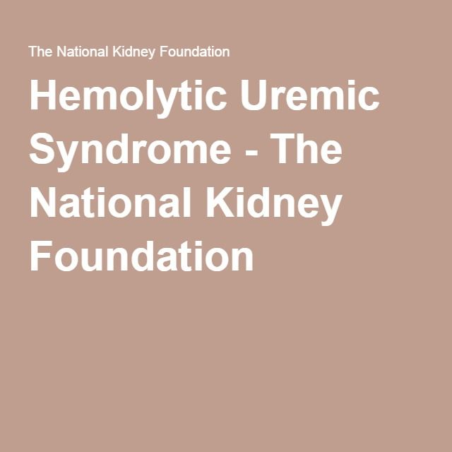 Hemolytic Uremic Syndrome - The National Kidney Foundation