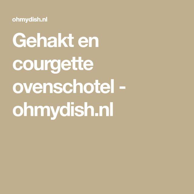 Gehakt en courgette ovenschotel - ohmydish.nl