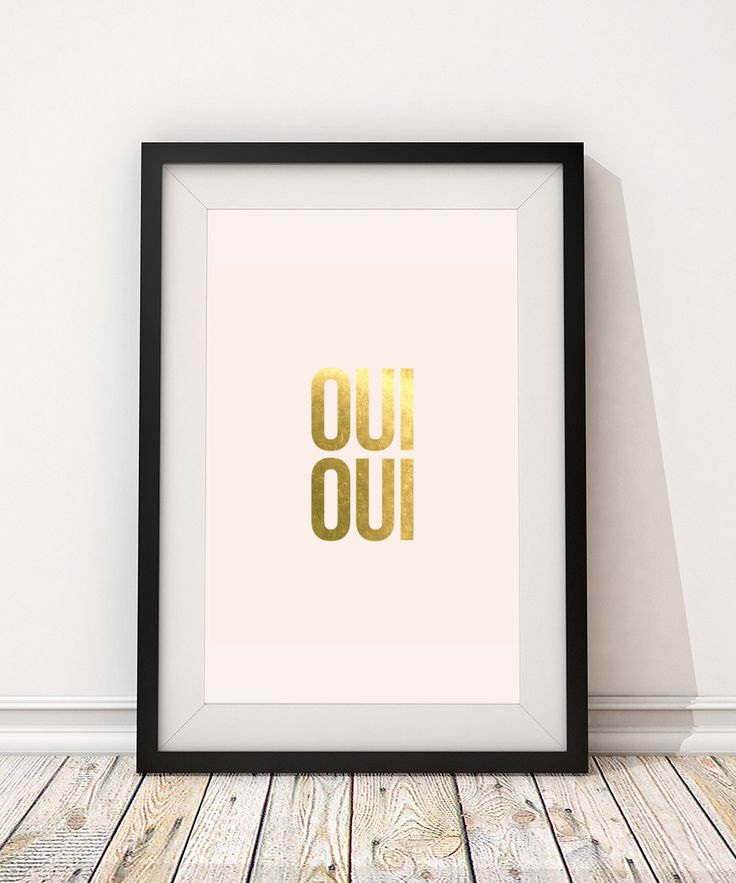 Oui Oui A special edition in our Six Letter Sentiments series en Francais This art print is printed on a white smooth stock with a slight pink tone 100 lb stock and luxe gold foil finish Comes packaged in a clear cellophane sleeve for protection Frame not included HANG IT Anywhere in your home