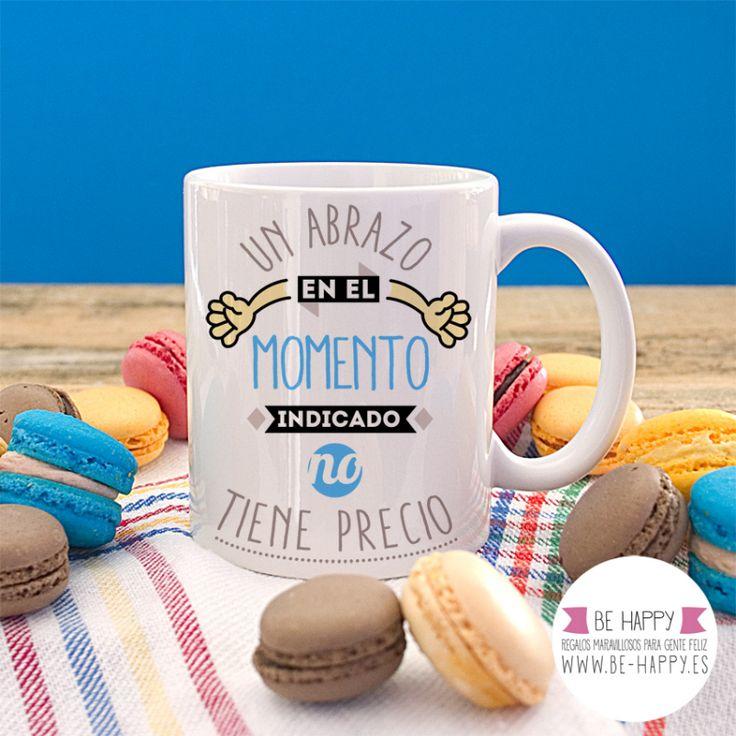 """Taza """"Un abrazo en el momento indicado no tiene precio"""". A la venta en www.be-happy.es #taza #tazas #mug #mugs #behappy"""
