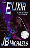 The Elixir: A Bud Hutchins Urban Fantasy (Bud Hutchins Thriller Book 2)