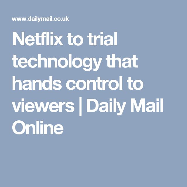 Netflix to trial technology that hands control to viewers   Daily Mail Online