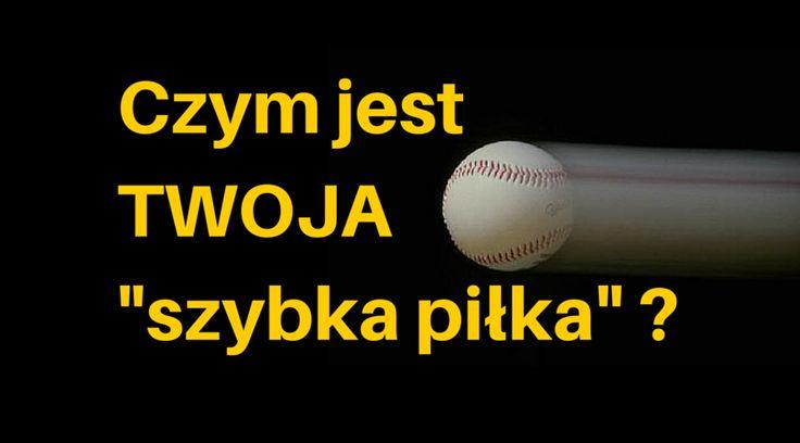 """Czym jest Twoja """"szybka piłka"""" ?  Kliknij i zobacz o co chodzi i - co również ważne - jak zastosować to w e-biznesie...  http://blog.swiatlyebiznes.pl/czym-jest-twoja-szybka-pilka/)"""