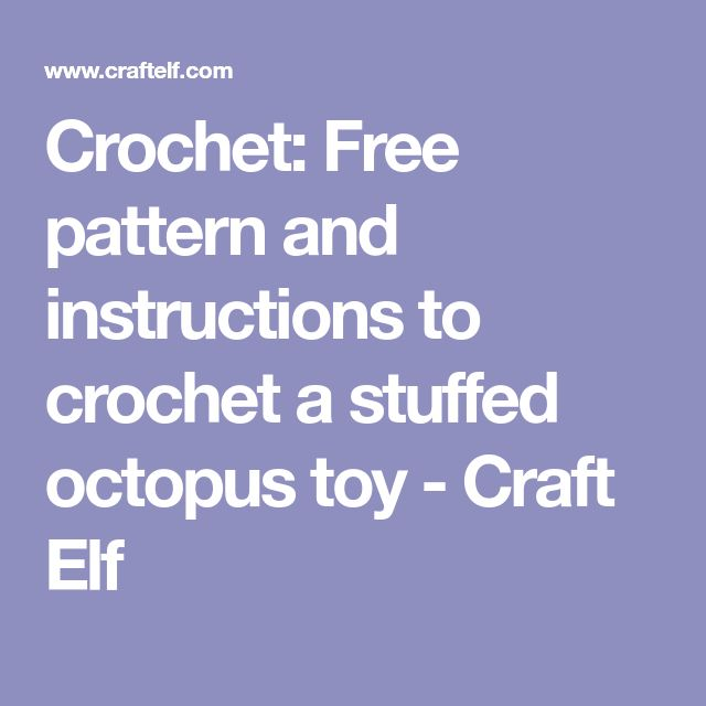 Crochet: Free pattern and instructions to crochet a stuffed octopus toy - Craft Elf