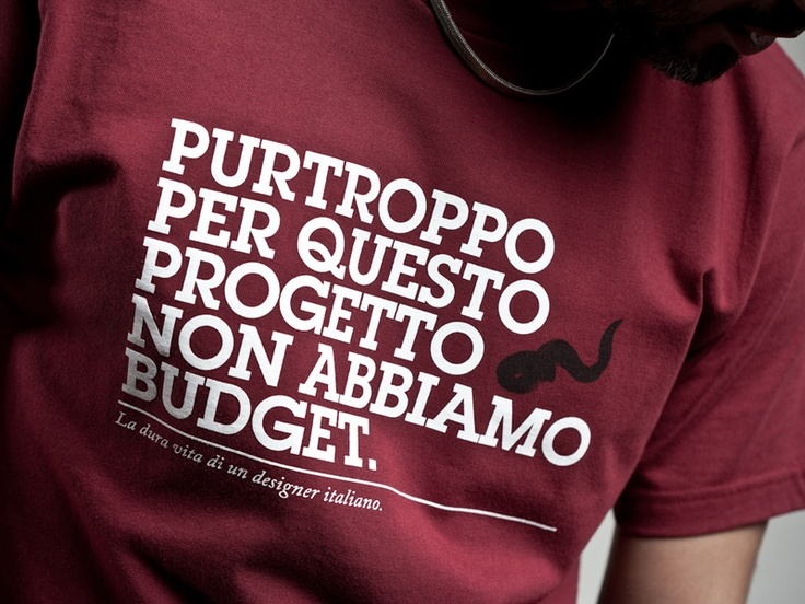 """unfortunately for this project we haven't money. """"the hard life of an italian designer""""."""