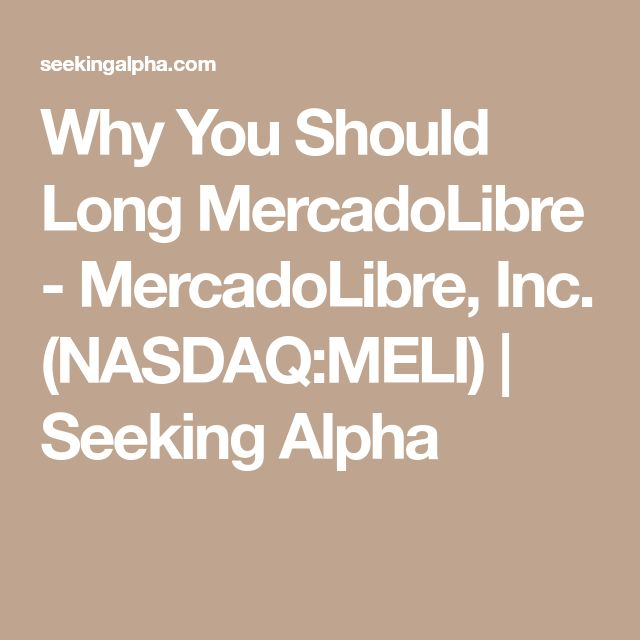 Why You Should Long MercadoLibre - MercadoLibre, Inc. (NASDAQ:MELI) | Seeking Alpha