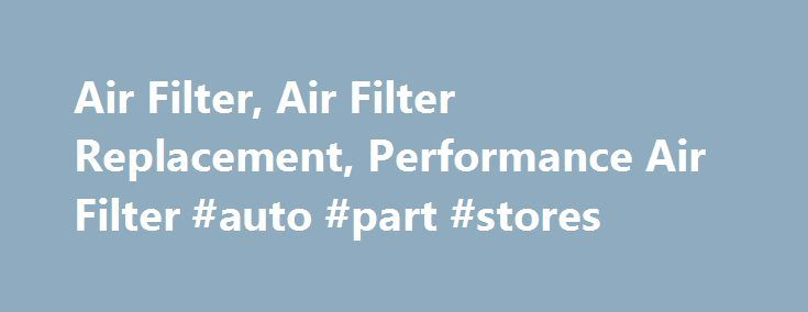 Air Filter, Air Filter Replacement, Performance Air Filter #auto #part #stores http://usa.remmont.com/air-filter-air-filter-replacement-performance-air-filter-auto-part-stores/  #auto air filters # Air Filter Air filters are your vehicle's first line of defense against dust and particulates that can enter your car's engine system. In cars, there are two kinds of air filters, the combustion air filter and the cabin air filter. Combustion air filters prevent particulate matter from penetrating…