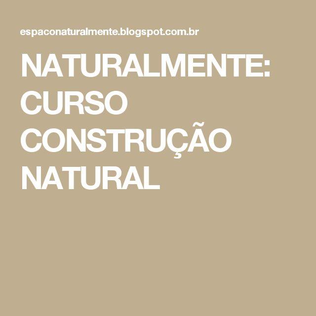 NATURALMENTE: CURSO CONSTRUÇÃO NATURAL