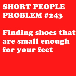 All short people problems are from  http://shortpeopleproblems.tumblr.com
