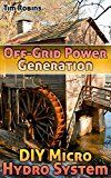 Free Kindle Book -   Off-Grid Power Generation: DIY Micro Hydro System