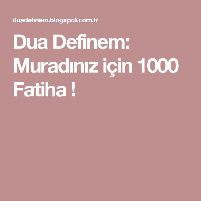 Dua Definem: Muradınız için 1000 Fatiha !