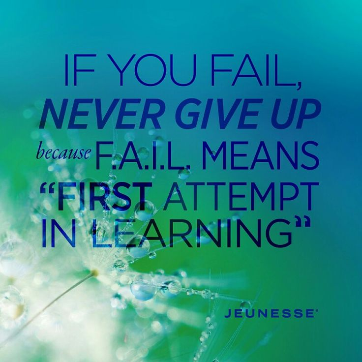 """If you Fail Never Give Up because F.A.I.L Means """"First Attempt In Learning. By Jeunesse Global www.LovelierYou.JeunesseGlobal.com"""