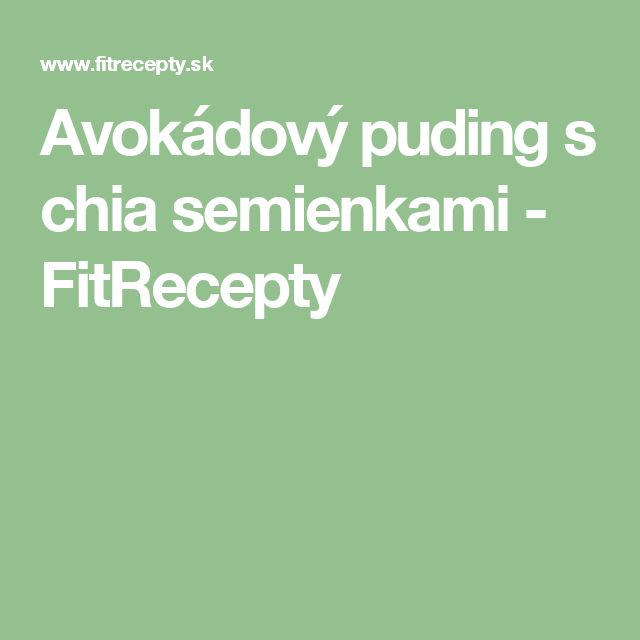 Avokádový puding s chia semienkami - FitRecepty
