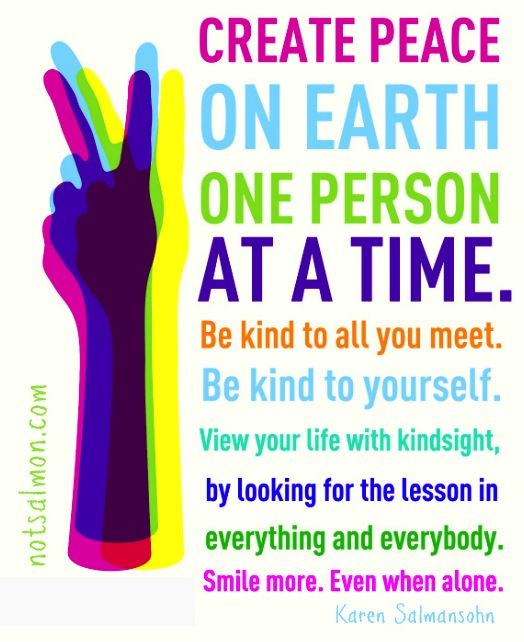 Create Peace On Earth One Person At A Time.