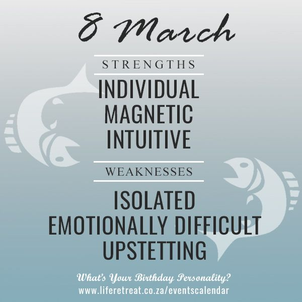 "Birth Date Personality - 8 March - http://www.liferetreat.co.za/event/birth-date-personality-8-march/ People born on this day, are known to have these personality traits.   Find out how compatible you and your partner's birthdays are?    [Tweet ""What your date of birth say about your personality #starsigns #Pisces""] Life Retreat 