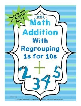 - a great way for students to practice regrouping numbers pictorially using base ten blocks. This booklet is great to use with students beginning to learn addition in class for continued learning or as a practice and homework book. #math, #addition , #regrouping1sfor10s, #basetenblocks, #mathpractice, #mathbook, #adding, #studentmath