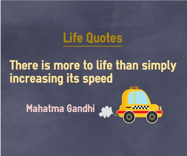There is more to life than increasing its speed. Quote by Mahatma Gandhi  #quotes #relax #speed #brainquotes #relaxquotes #life #lifequotes  For more relax quotes,