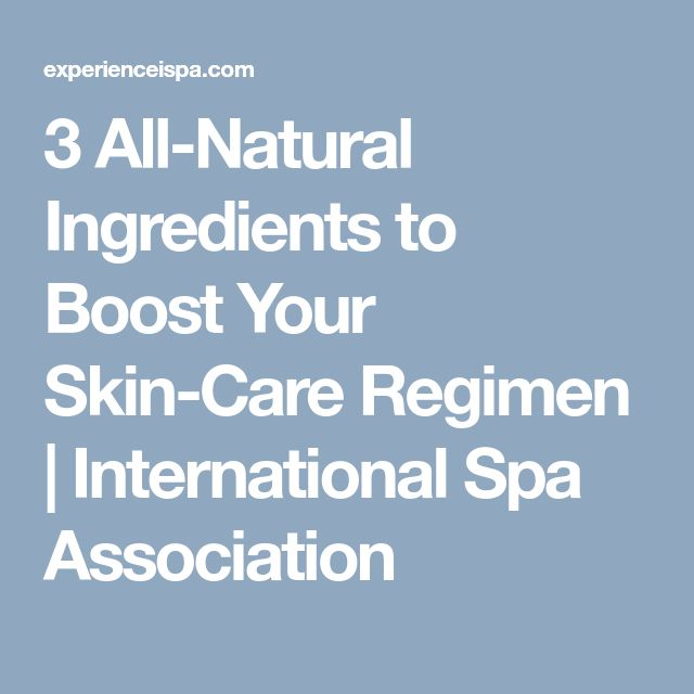 3 All-Natural Ingredients to Boost Your Skin-Care Regimen | International Spa Association
