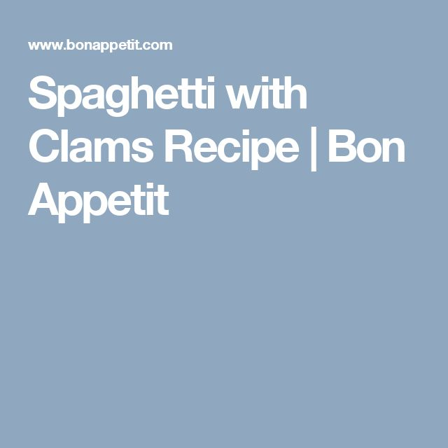 Spaghetti with Clams Recipe | Bon Appetit