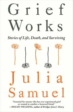 Grief.com - – Grief Works: Stories of Life, Death, and Surviving By Julia Samuel