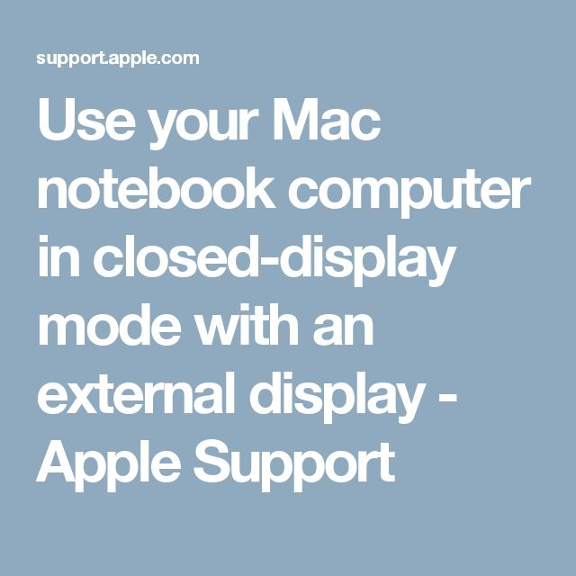 Use your Mac notebook computer in closed-display mode with an external display  - Apple Support