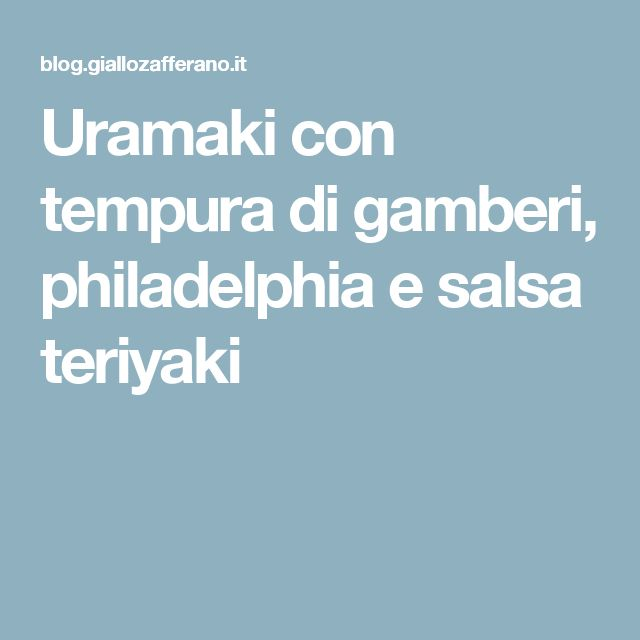 Uramaki con tempura di gamberi, philadelphia e salsa teriyaki