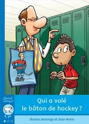 Qui a volé le bâton de hockey? Sharon Jennings, illust. Jean Morin (traduction), Bayard Canada, coll. Cheval masqué, 32 pages (mini-roman)