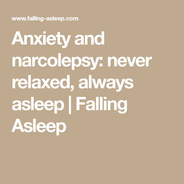Anxiety and narcolepsy: never relaxed, always asleep | Falling Asleep
