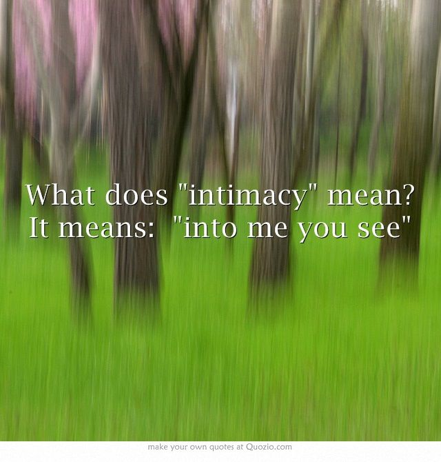 "What does ""intimacy"" mean? It means: ""into me you see"""