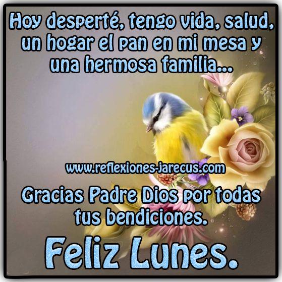 Hoy desperté, tengo vida, salud, un hogar, el pan en mi mesa y una hermosa familia... Gracias Padre Dios por todas tus bendiciones. Feliz lunes